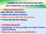 exemplos de projetos de ppps em andamento ou com in cio at 20075