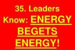 35 leaders know energy begets energy