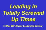 leading in totally screwed up times 21 may 2001 master leadership seminar