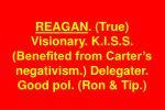 reagan true visionary k i s s benefited from carter s negativism delegater good pol ron tip
