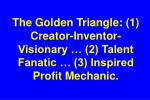 the golden triangle 1 creator inventor visionary 2 talent fanatic 3 inspired profit mechanic