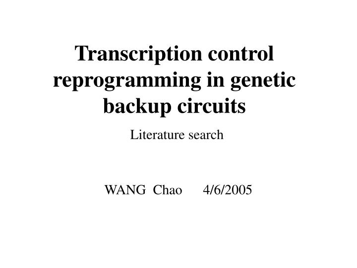 transcription control reprogramming in genetic backup circuits literature search n.