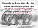 encountering every misery for you