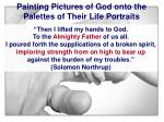 painting pictures of god onto the palettes of their life portraits