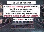 the ear of jehovah