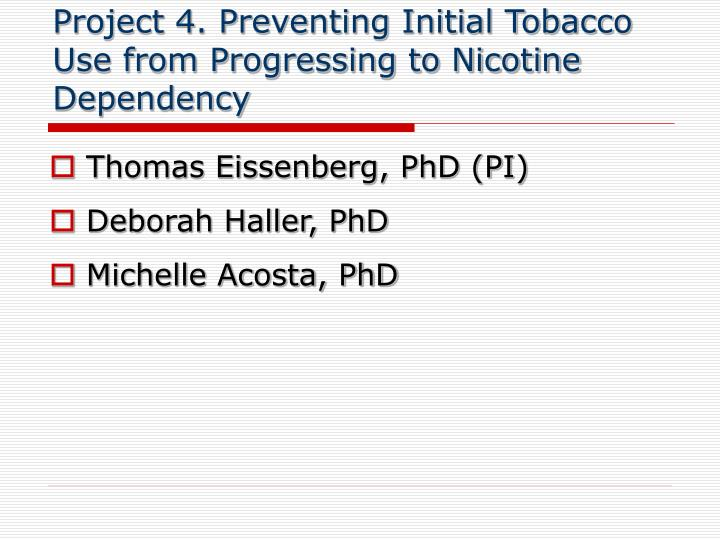 Project 4. Preventing Initial Tobacco Use from Progressing to Nicotine Dependency