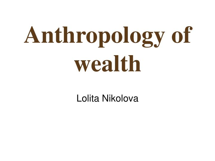 anthropology of wealth n.