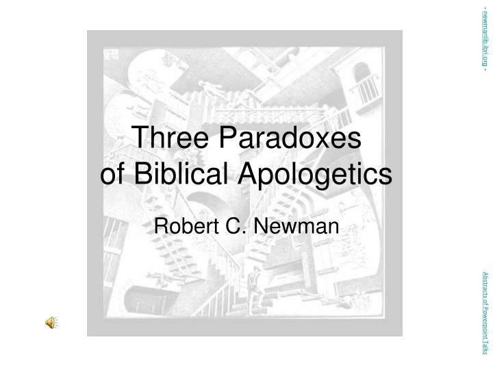 three paradoxes of biblical apologetics n.