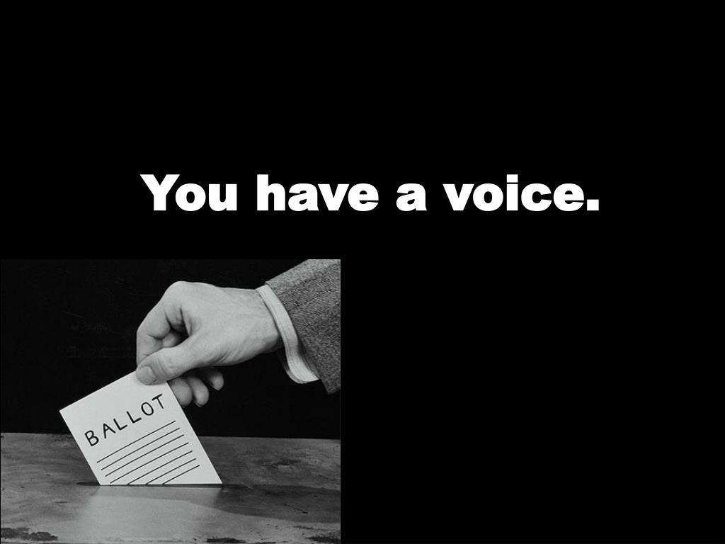 You have a voice.