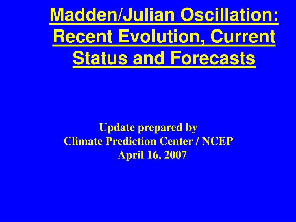 madden julian oscillation recent evolution current status and forecasts l.