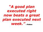 a good plan executed right now beats a great plan executed next week patton