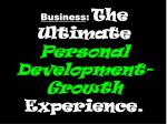 business the ultimate personal development growth experience