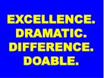 excellence dramatic difference doable
