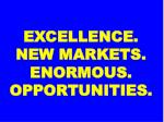 excellence new markets enormous opportunities