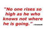no one rises so high as he who knows not where he is going cromwell