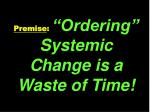 premise ordering systemic change is a waste of time