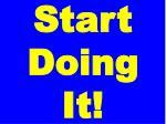 start doing it