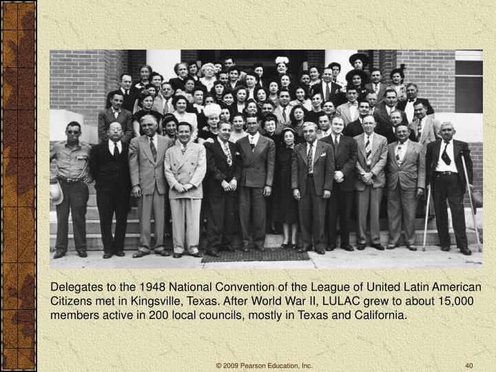 Delegates to the 1948 National Convention of the League of United Latin American Citizens met in Kingsville, Texas. After World War II, LULAC grew to about 15,000 members active in 200 local councils, mostly in Texas and California.