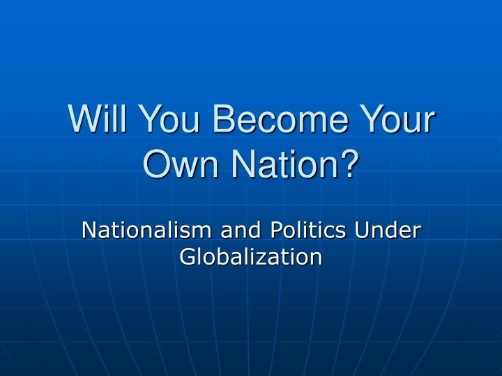 Will you become your own nation