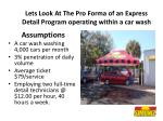 lets look at the pro forma of an express detail program operating within a car wash