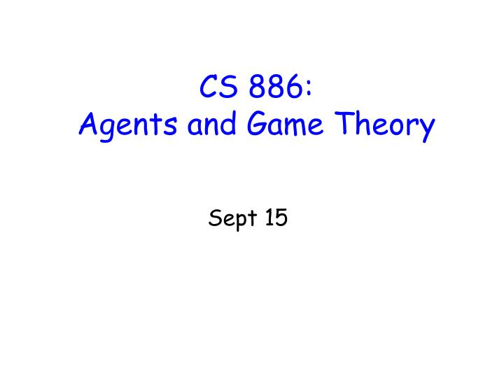 cs 886 agents and game theory n.