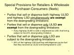 special provisions for retailers wholesale purchaser consumers fleets