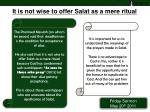 it is not wise to offer salat as a mere ritual