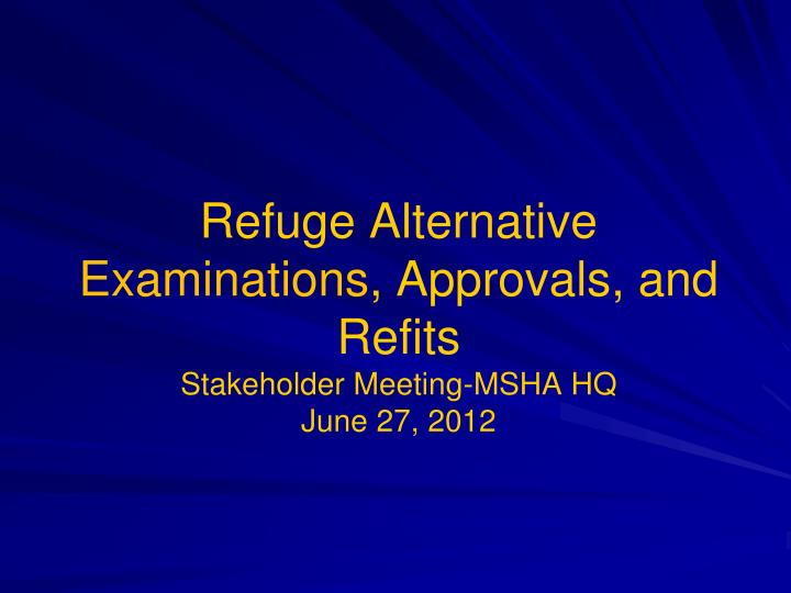 refuge alternative examinations approvals and refits stakeholder meeting msha hq june 27 2012 n.