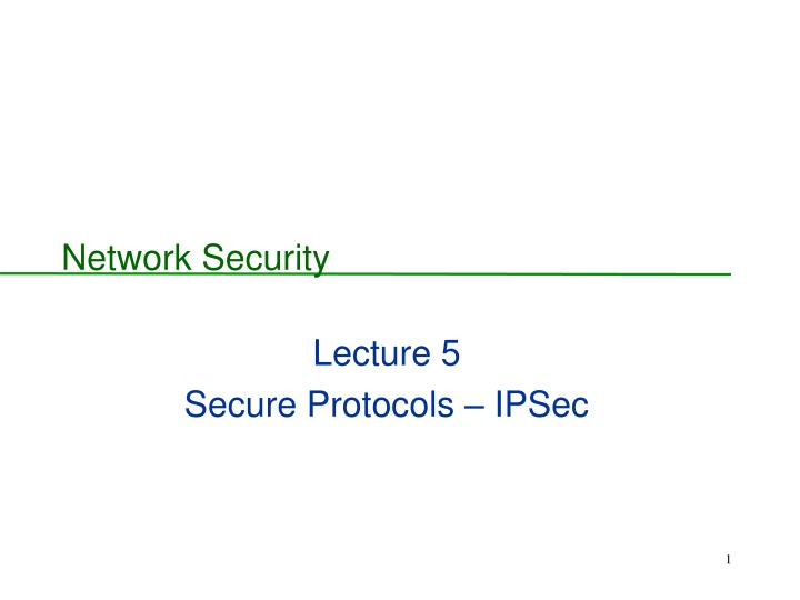 lecture 5 secure protocols ipsec n.