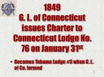 1849 g l of connecticut issues charter to connecticut lodge no 76 on january 31 st