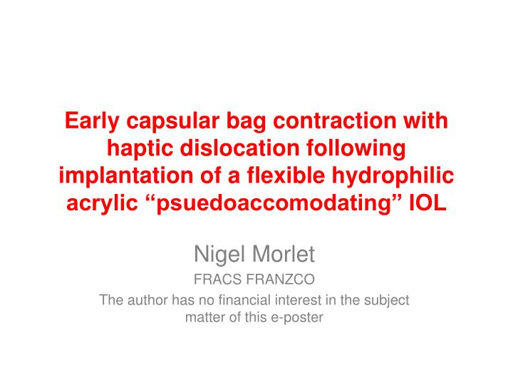 Early capsular bag contraction with haptic dislocation following implantation of a flexible hydrophi...