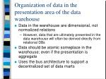 organization of data in the presentation area of the data warehouse