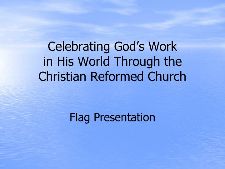 celebrating god s work in his world through the christian reformed church n.