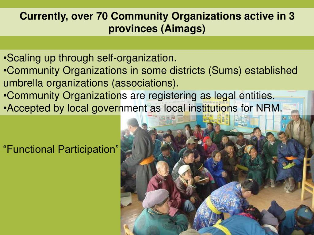 Currently, over 70 Community Organizations active in 3 provinces (Aimags)
