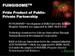 fungisome tm pride product of public private partnership