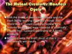 the mutant creatures monsters cycle