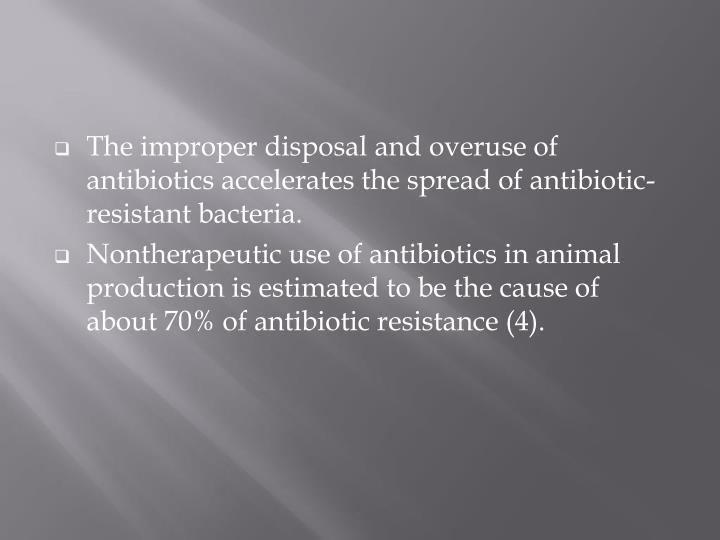 The improper disposal and overuse of antibiotics accelerates the spread of antibiotic-resistant bacteria.