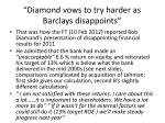 diamond vows to try harder as barclays disappoints