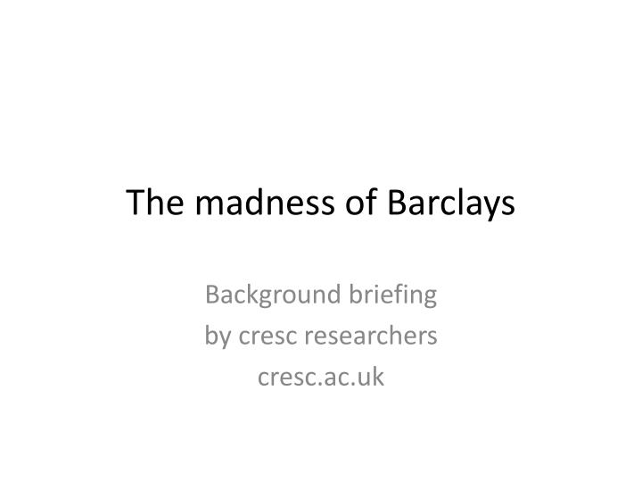 the madness of barclays n.