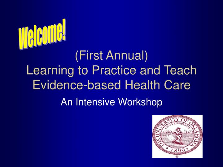 first annual learning to practice and teach evidence based health care n.