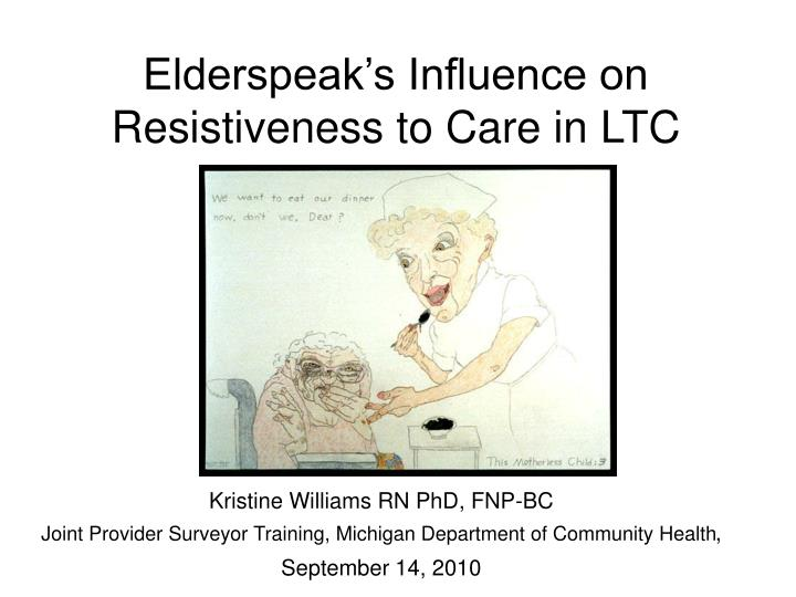 elderspeak s influence on resistiveness to care in ltc n.