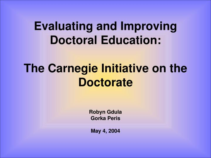 evaluating and improving doctoral education the carnegie initiative on the doctorate n.