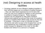 not designing in access at health facilities