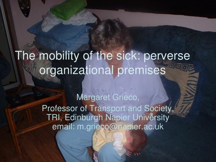 the mobility of the sick perverse organizational premises n.