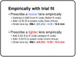 empirically with trial fit
