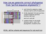how can we generate correct phylogenies from partial sequence alignments