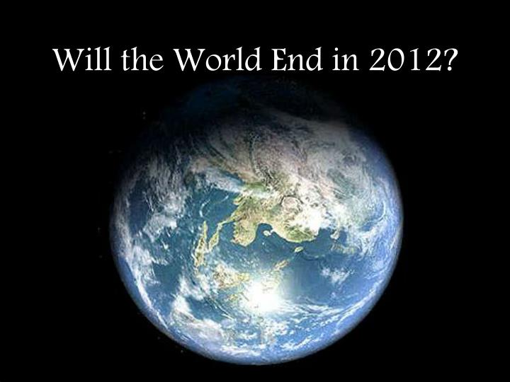 will the world end in 2012 n.