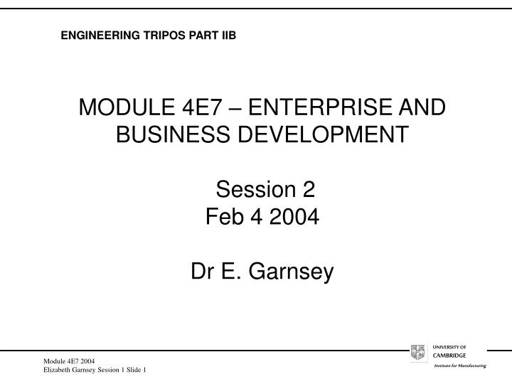 module 4e7 enterprise and business development session 2 feb 4 2004 dr e garnsey n.