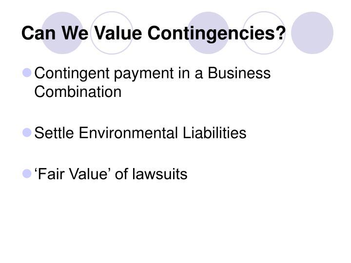 Can We Value Contingencies?