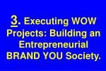 3 executing wow projects building an entrepreneurial brand you society